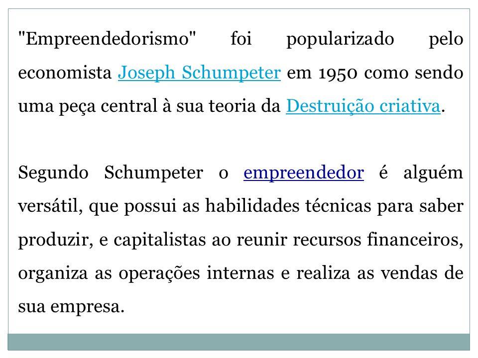 Empreendedorismo foi popularizado pelo economista Joseph Schumpeter em 1950 como sendo uma peça central à sua teoria da Destruição criativa.