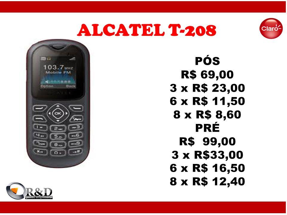 ALCATEL T-208 PÓS R$ 69,00 3 x R$ 23,00 6 x R$ 11,50 8 x R$ 8,60 PRÉ R$ 99,00 3 x R$33,00 6 x R$ 16,50 8 x R$ 12,40.