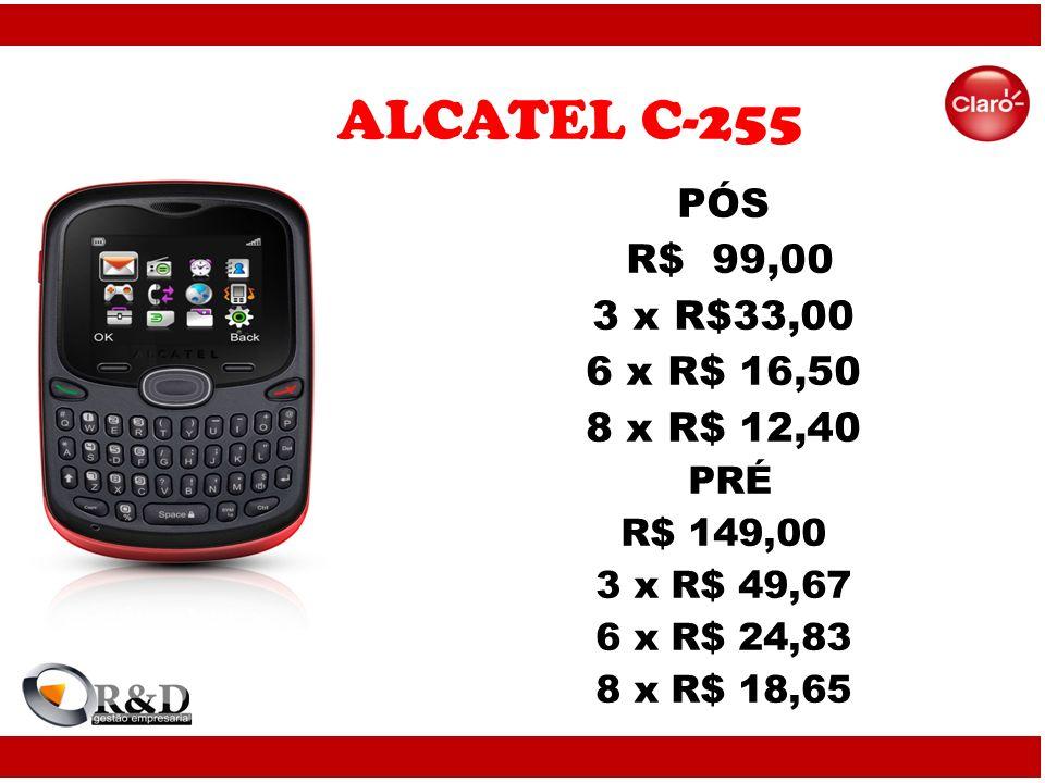 ALCATEL C-255 PÓS R$ 99,00 3 x R$33,00 6 x R$ 16,50 8 x R$ 12,40