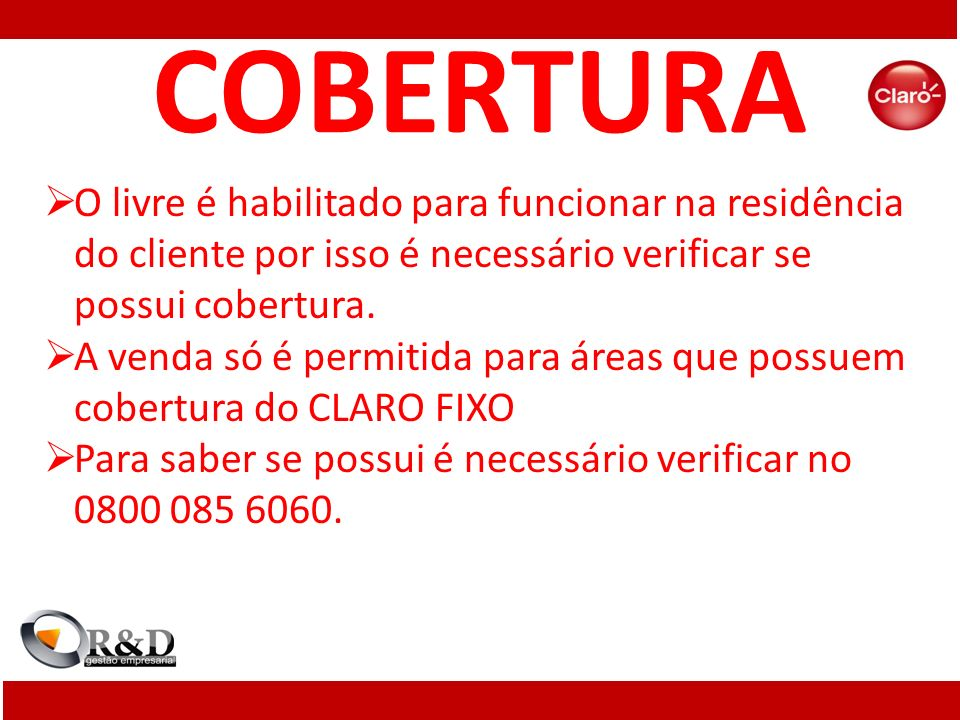 COBERTURA O livre é habilitado para funcionar na residência do cliente por isso é necessário verificar se possui cobertura.