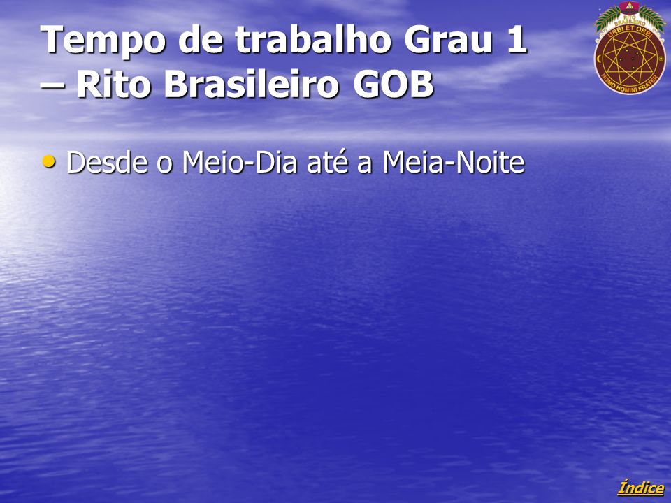 Tempo de trabalho Grau 1 – Rito Brasileiro GOB