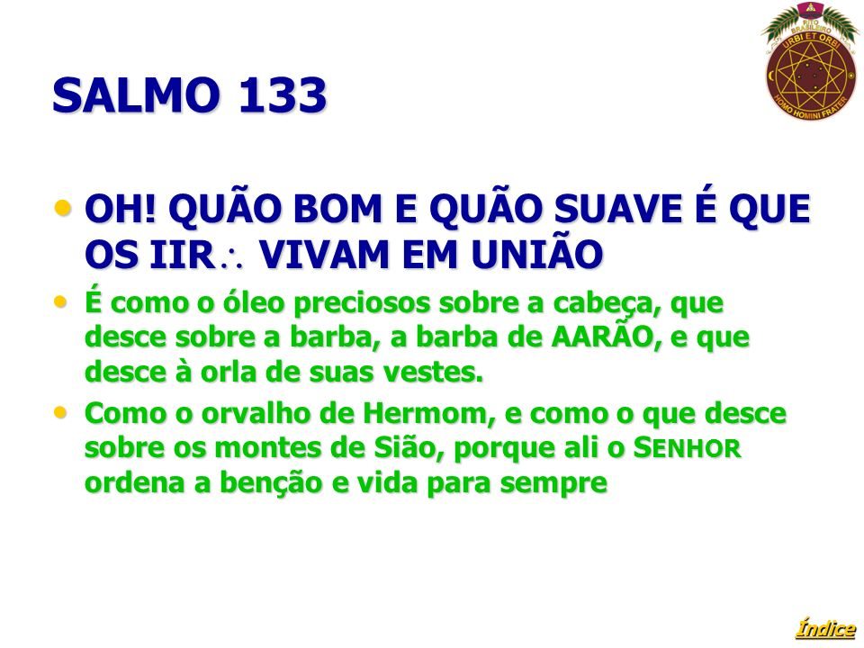 SALMO 133 OH! QUÃO BOM E QUÃO SUAVE É QUE OS IIR VIVAM EM UNIÃO