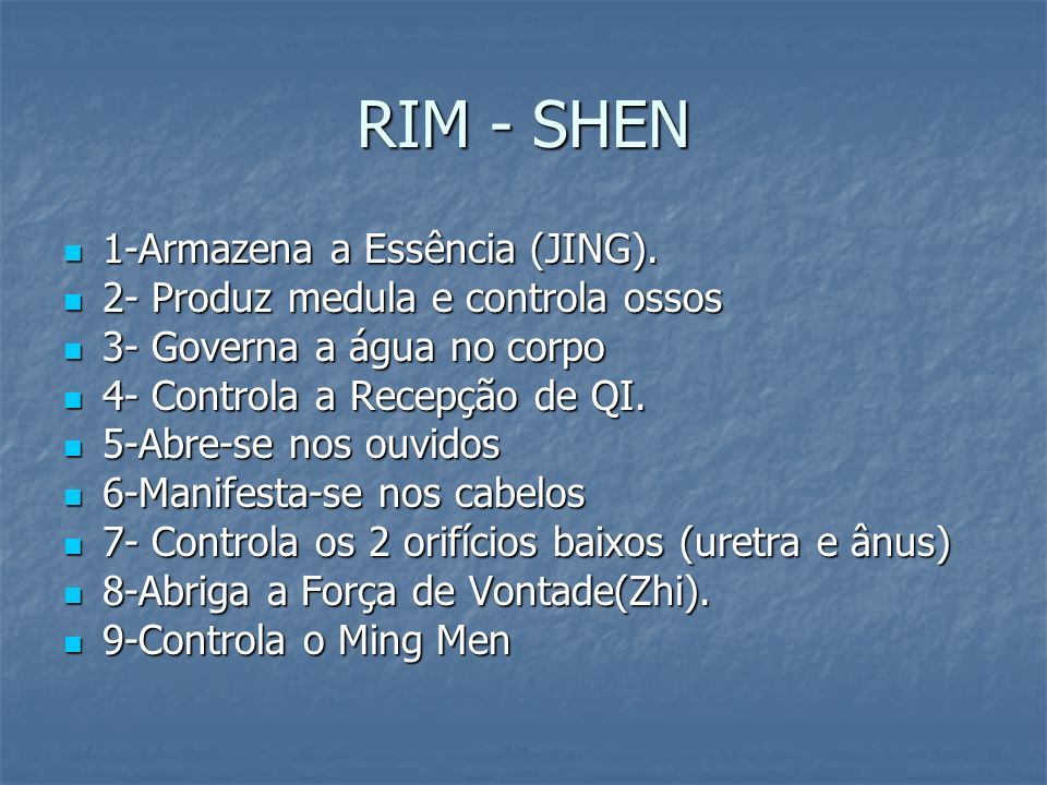 RIM - SHEN 1-Armazena a Essência (JING).