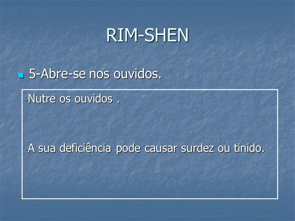 RIM-SHEN 5-Abre-se nos ouvidos. Nutre os ouvidos .