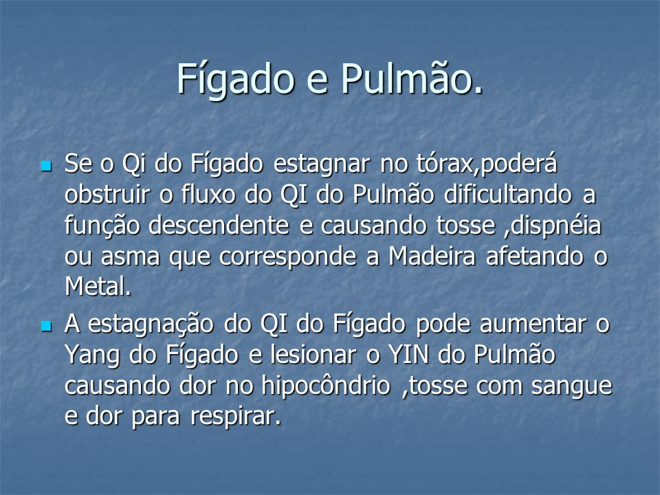 Fígado e Pulmão.