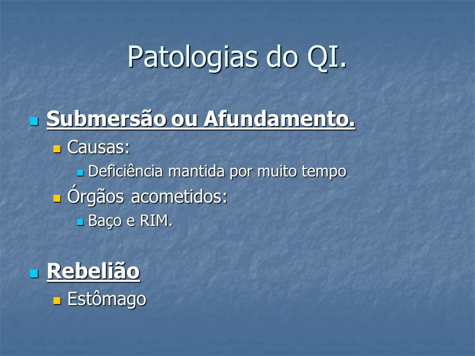 Patologias do QI. Submersão ou Afundamento. Rebelião Causas: