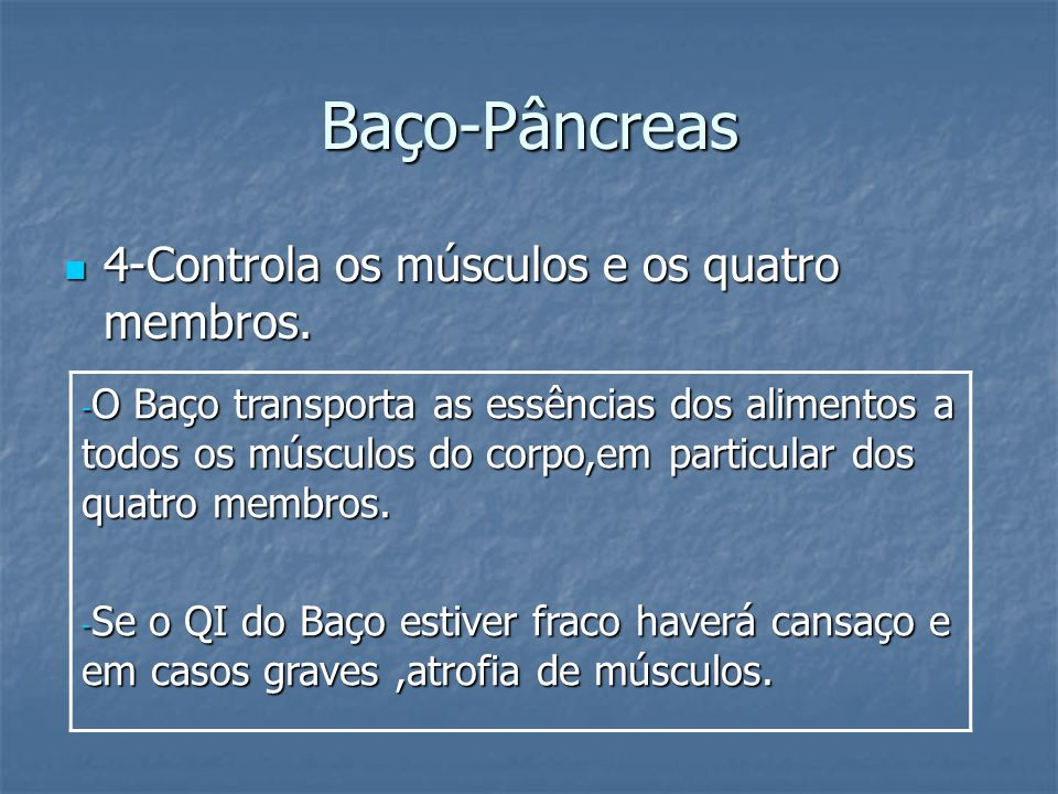 Baço-Pâncreas 4-Controla os músculos e os quatro membros.