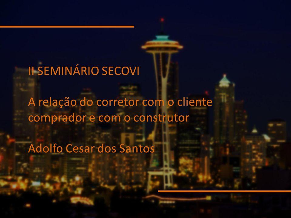 II SEMINÁRIO SECOVI A relação do corretor com o cliente comprador e com o construtor.