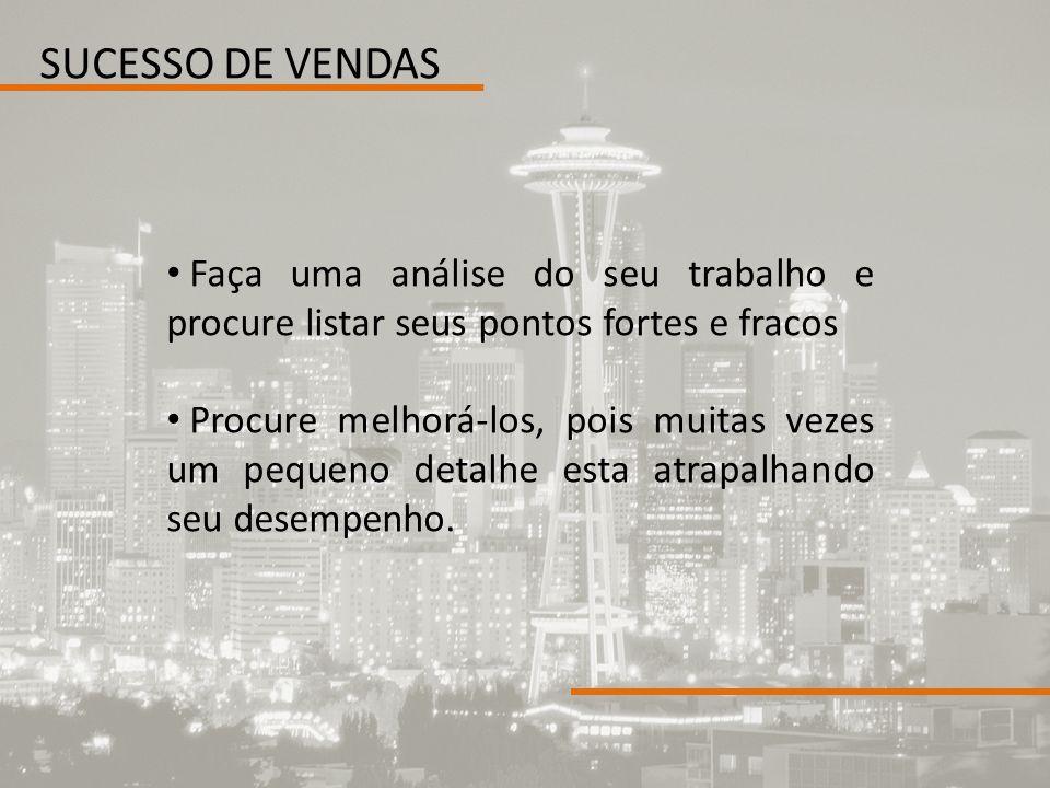 SUCESSO DE VENDAS Faça uma análise do seu trabalho e procure listar seus pontos fortes e fracos.