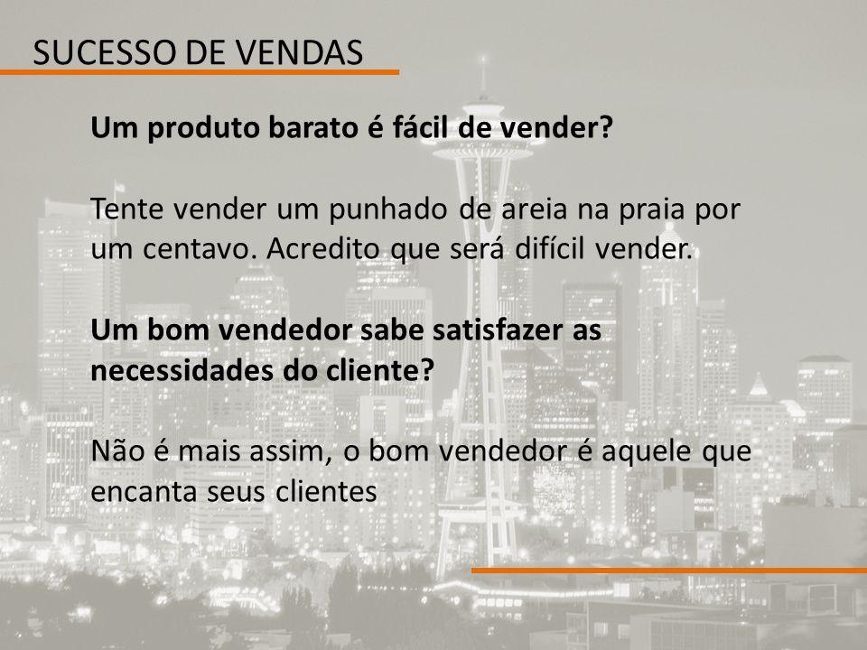 SUCESSO DE VENDAS Um produto barato é fácil de vender
