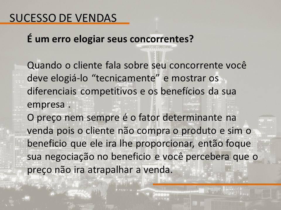 SUCESSO DE VENDAS É um erro elogiar seus concorrentes