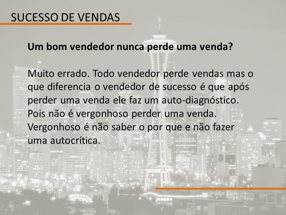 SUCESSO DE VENDAS Um bom vendedor nunca perde uma venda