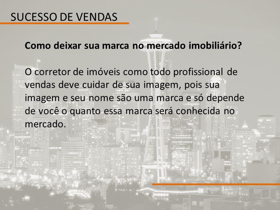 SUCESSO DE VENDAS Como deixar sua marca no mercado imobiliário