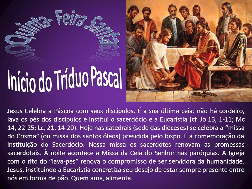 Quinta- Feira Santa Início do Tríduo Pascal.
