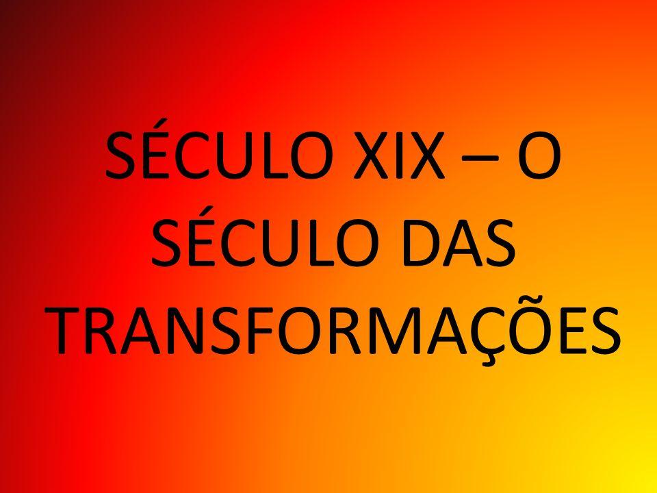 SÉCULO XIX – O SÉCULO DAS TRANSFORMAÇÕES