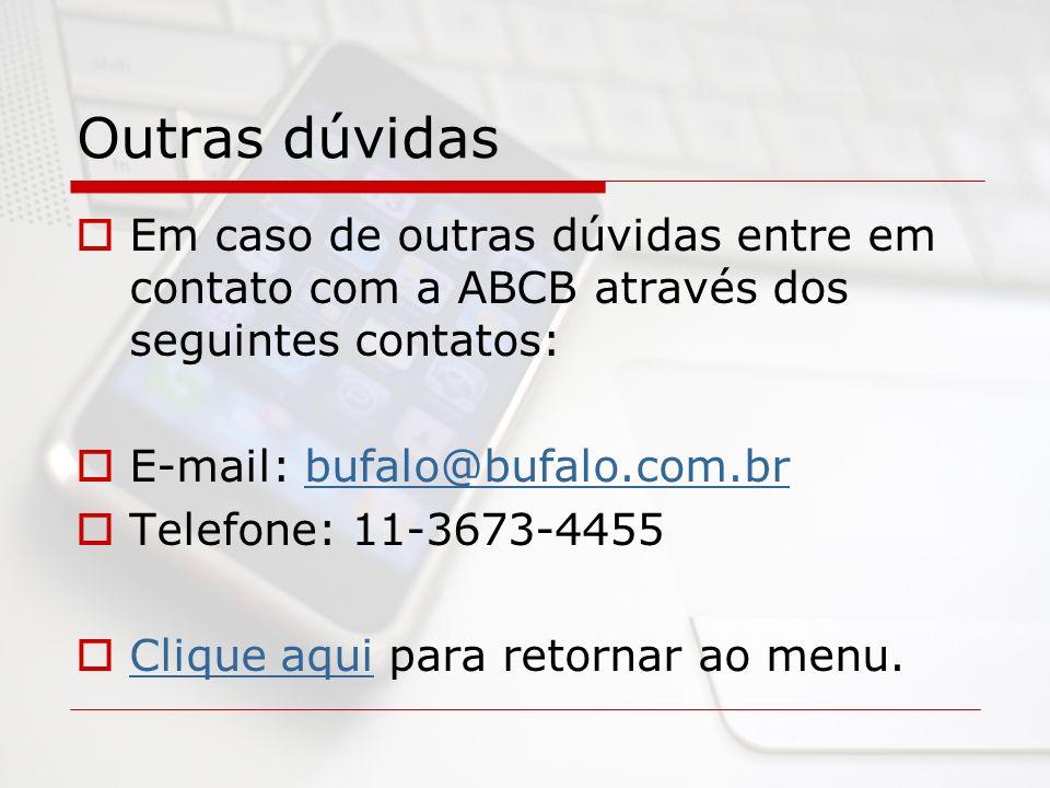 Outras dúvidas Em caso de outras dúvidas entre em contato com a ABCB através dos seguintes contatos: