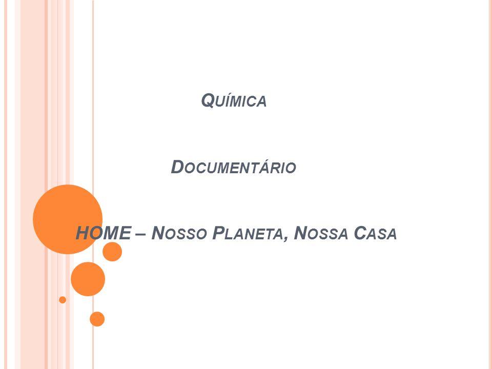 Química Documentário HOME – Nosso Planeta, Nossa Casa