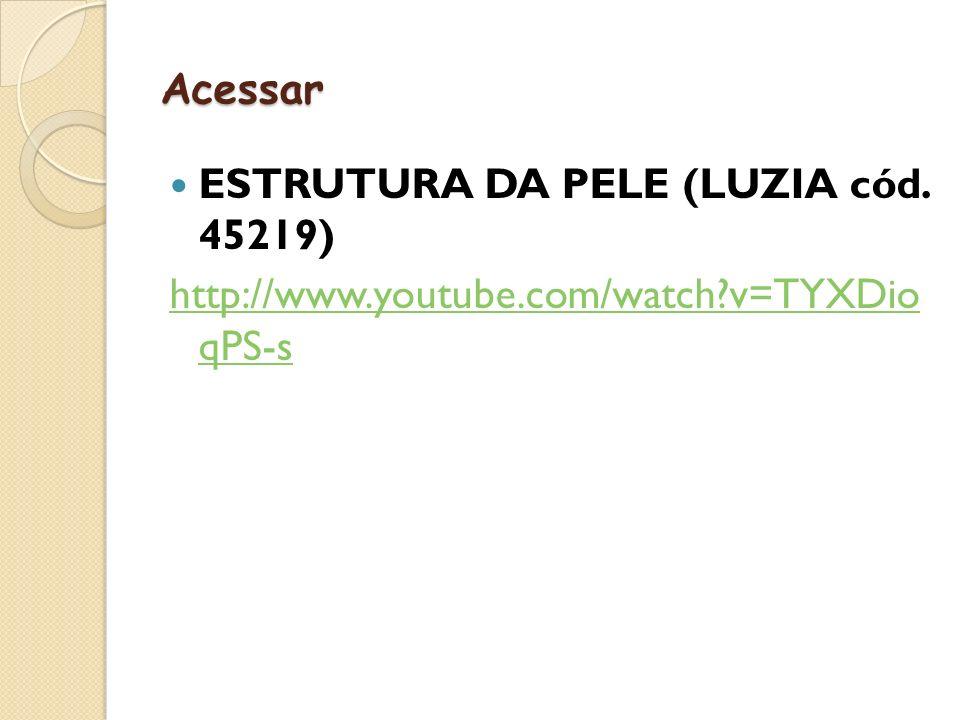 Acessar ESTRUTURA DA PELE (LUZIA cód. 45219) http://www.youtube.com/watch v=TYXDio qPS-s