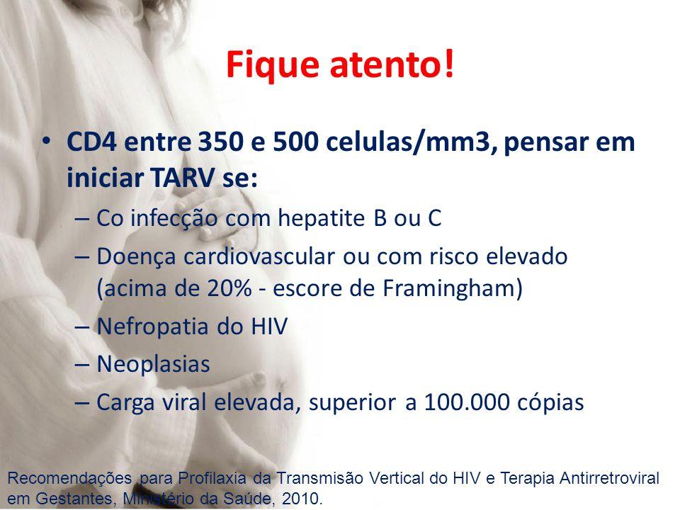 Fique atento! CD4 entre 350 e 500 celulas/mm3, pensar em iniciar TARV se: Co infecção com hepatite B ou C.