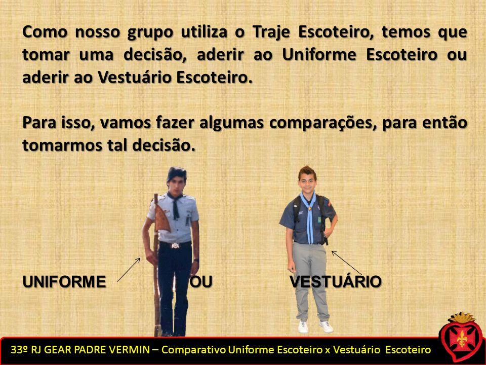 Como nosso grupo utiliza o Traje Escoteiro, temos que tomar uma decisão, aderir ao Uniforme Escoteiro ou aderir ao Vestuário Escoteiro.