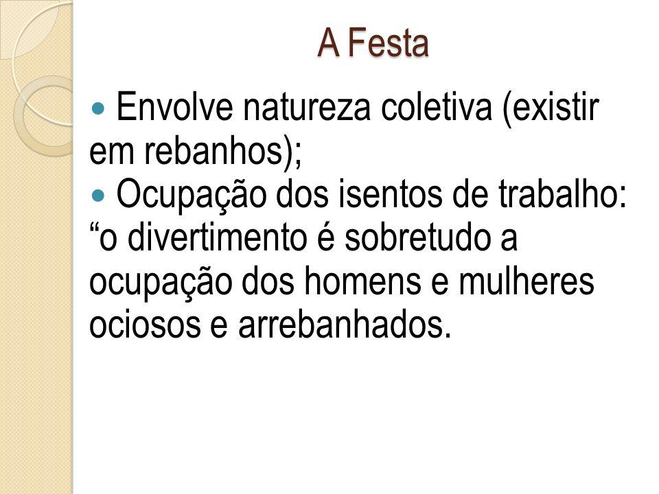 A Festa Envolve natureza coletiva (existir em rebanhos);