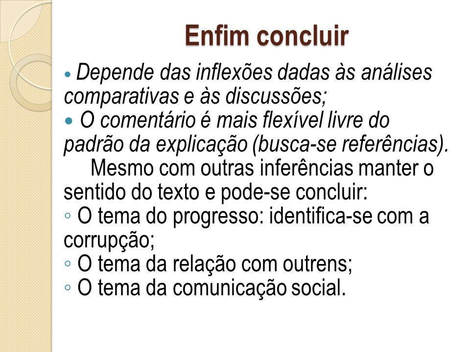 Enfim concluir Depende das inflexões dadas às análises comparativas e às discussões;