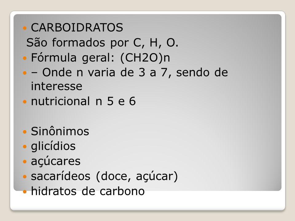CARBOIDRATOS São formados por C, H, O. Fórmula geral: (CH2O)n. – Onde n varia de 3 a 7, sendo de interesse.