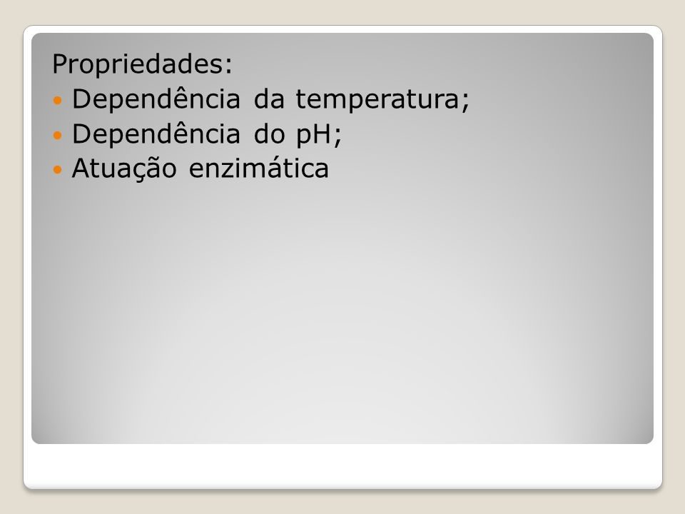 Propriedades: Dependência da temperatura; Dependência do pH; Atuação enzimática