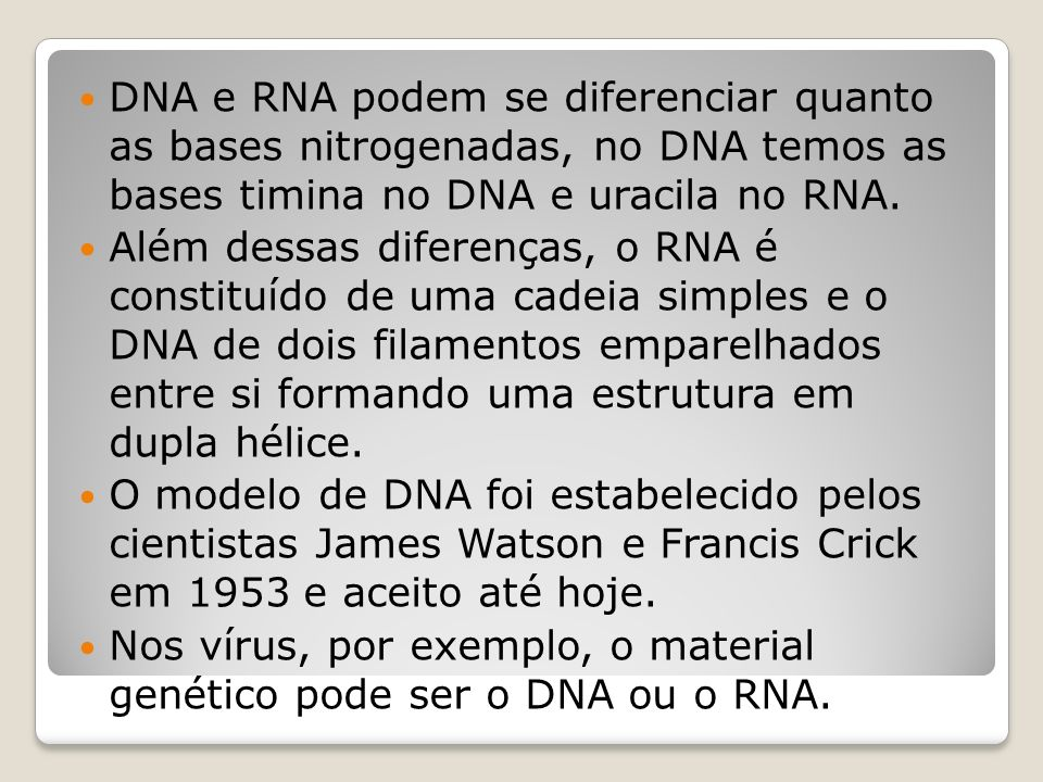 DNA e RNA podem se diferenciar quanto as bases nitrogenadas, no DNA temos as bases timina no DNA e uracila no RNA.