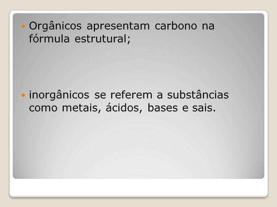 Orgânicos apresentam carbono na fórmula estrutural;