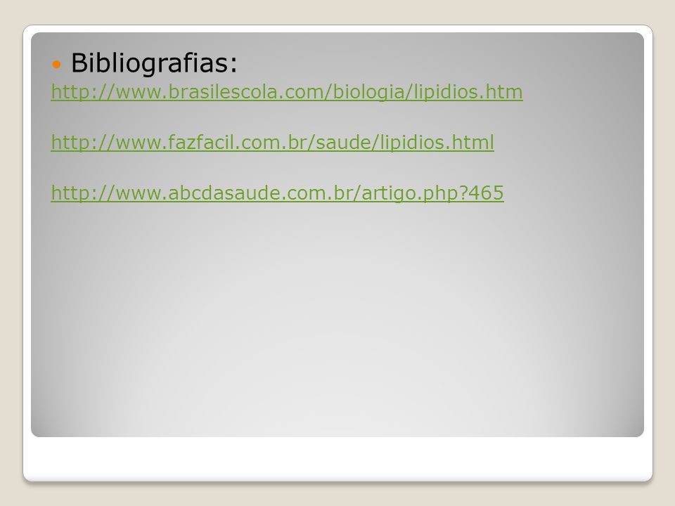 Bibliografias: http://www.brasilescola.com/biologia/lipidios.htm