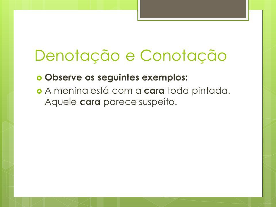 Denotação e Conotação Observe os seguintes exemplos: