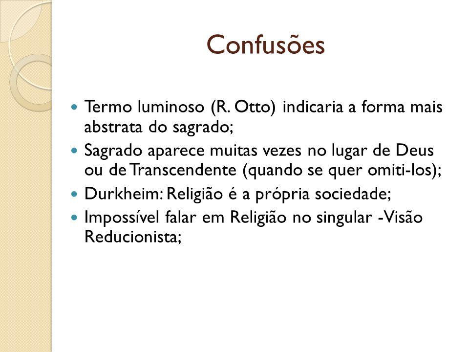 Confusões Termo luminoso (R. Otto) indicaria a forma mais abstrata do sagrado;