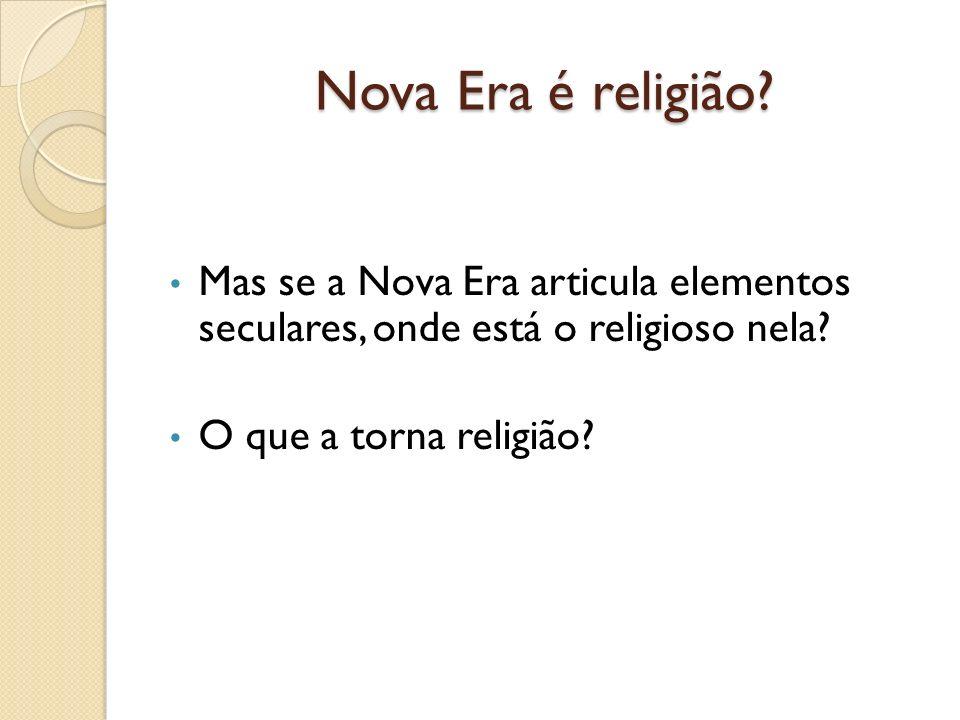 Nova Era é religião. Mas se a Nova Era articula elementos seculares, onde está o religioso nela.