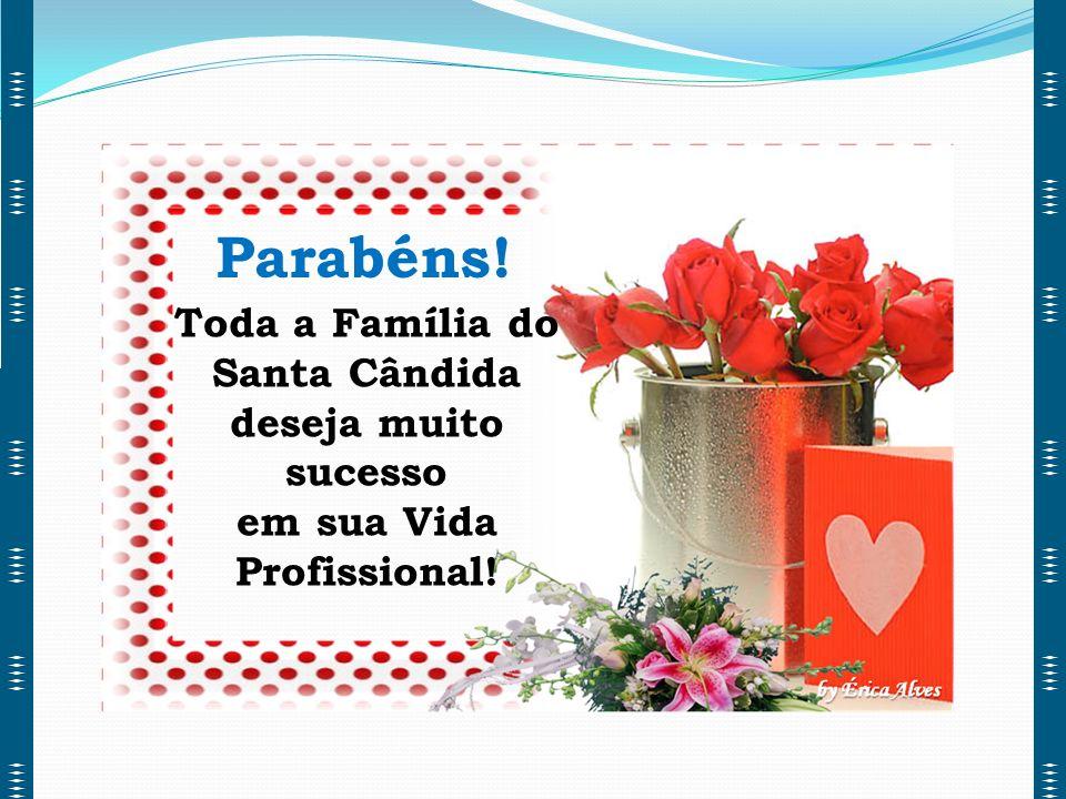 Parabéns! Toda a Família do Santa Cândida deseja muito sucesso
