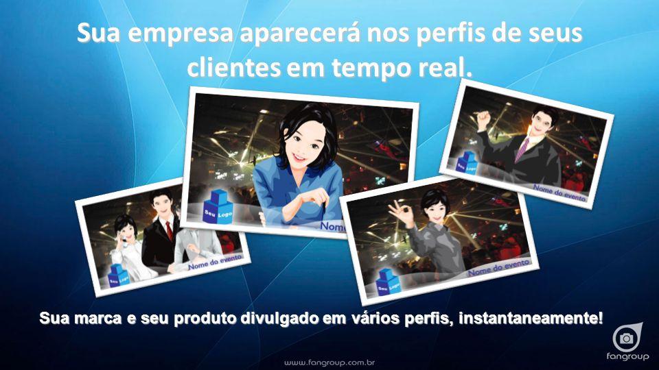 Sua empresa aparecerá nos perfis de seus clientes em tempo real.