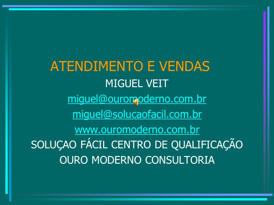 ATENDIMENTO E VENDAS MIGUEL VEIT miguel@ouromoderno.com.br