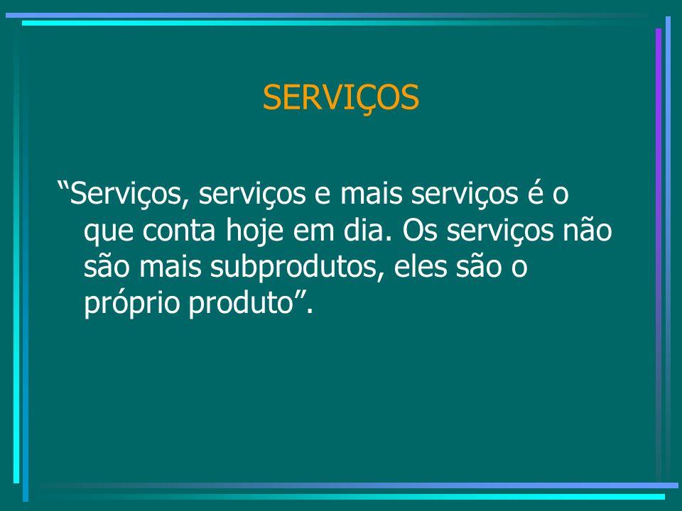 SERVIÇOS Serviços, serviços e mais serviços é o que conta hoje em dia.