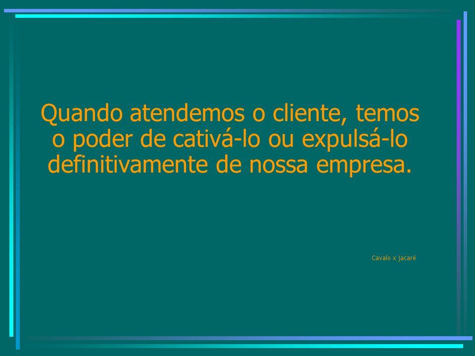 Quando atendemos o cliente, temos o poder de cativá-lo ou expulsá-lo definitivamente de nossa empresa.