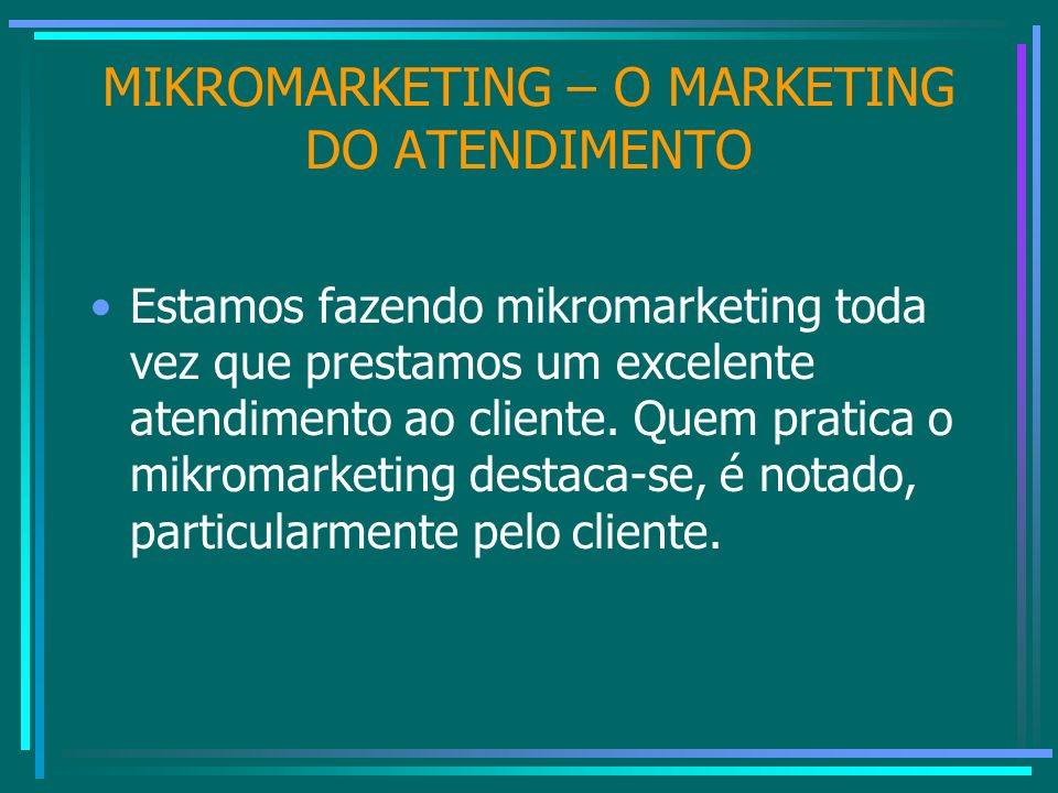 MIKROMARKETING – O MARKETING DO ATENDIMENTO