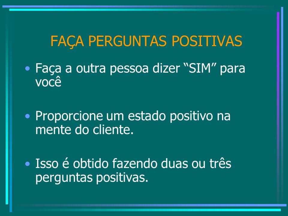 FAÇA PERGUNTAS POSITIVAS