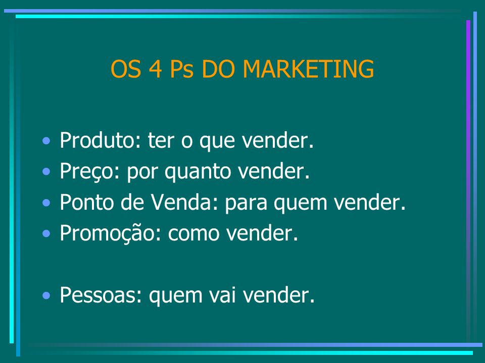 OS 4 Ps DO MARKETING Produto: ter o que vender.