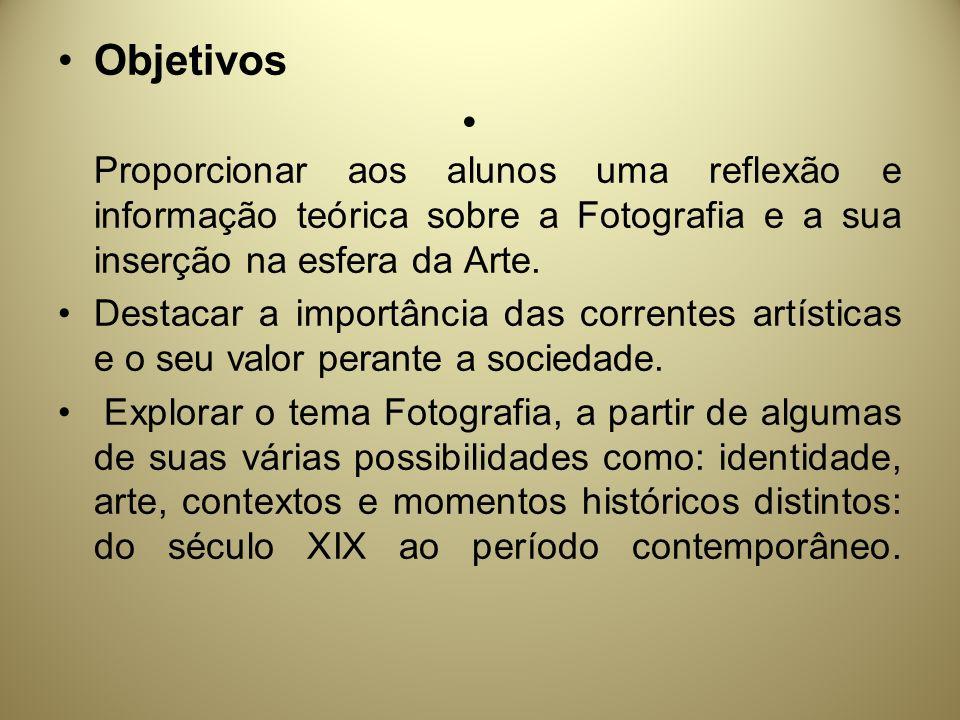 Objetivos Proporcionar aos alunos uma reflexão e informação teórica sobre a Fotografia e a sua inserção na esfera da Arte.