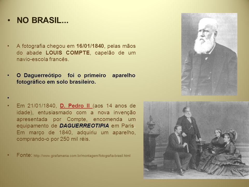 NO BRASIL... A fotografia chegou em 16/01/1840, pelas mãos do abade LOUIS COMPTE, capelão de um navio-escola francês.