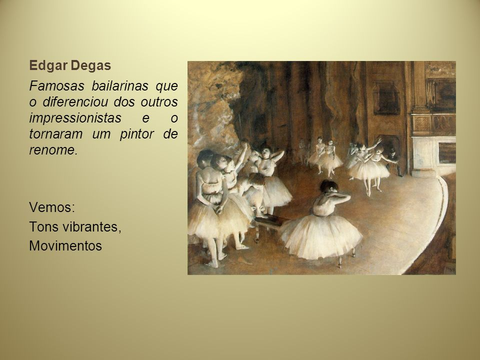Edgar Degas Famosas bailarinas que o diferenciou dos outros impressionistas e o tornaram um pintor de renome.