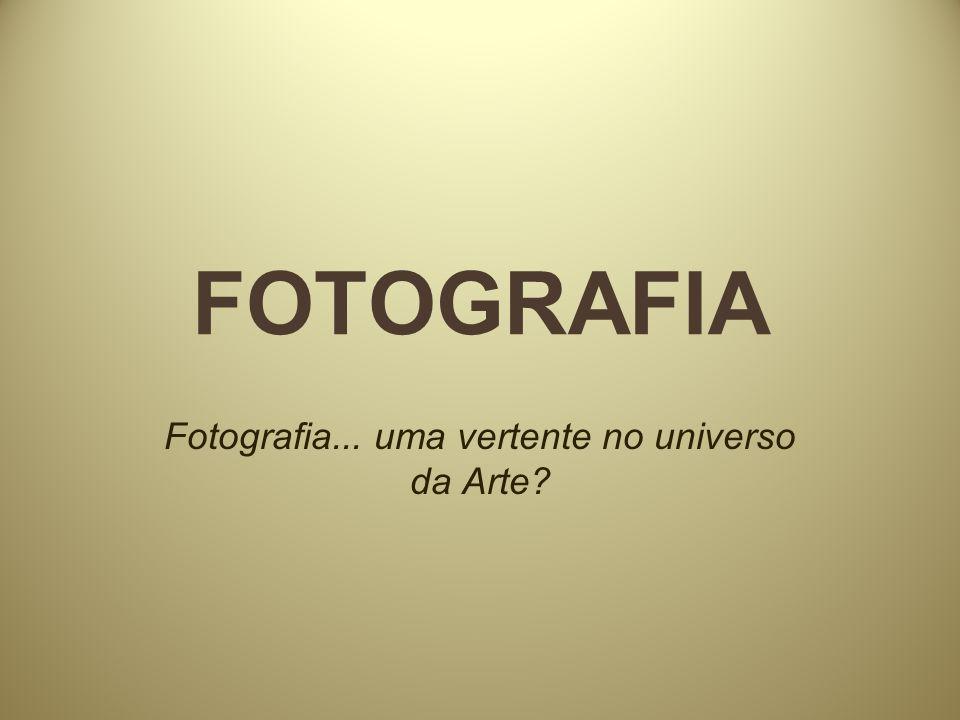 Fotografia... uma vertente no universo da Arte