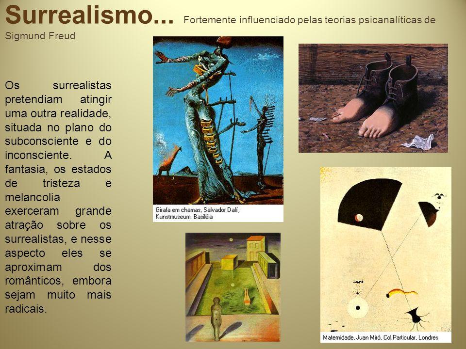 Surrealismo... Fortemente influenciado pelas teorias psicanalíticas de Sigmund Freud