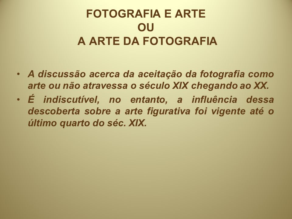 FOTOGRAFIA E ARTE OU A ARTE DA FOTOGRAFIA