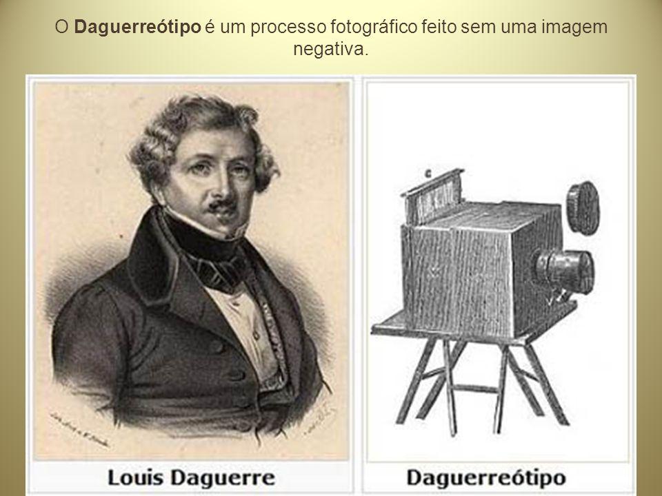 O Daguerreótipo é um processo fotográfico feito sem uma imagem negativa.