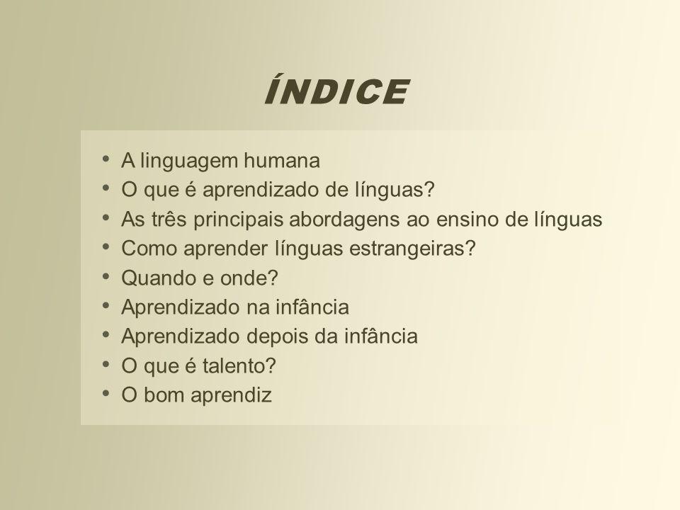 ÍNDICE A linguagem humana O que é aprendizado de línguas